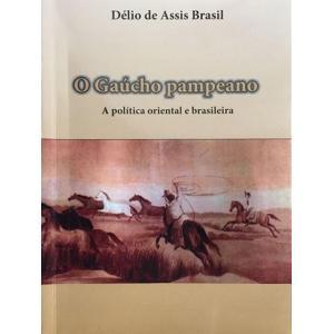 Livro Gaucho Pampeano,o A Politica Oriental E Brasileira
